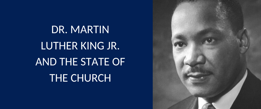 Dr. Martin Luther King Jr. and the State of the Church
