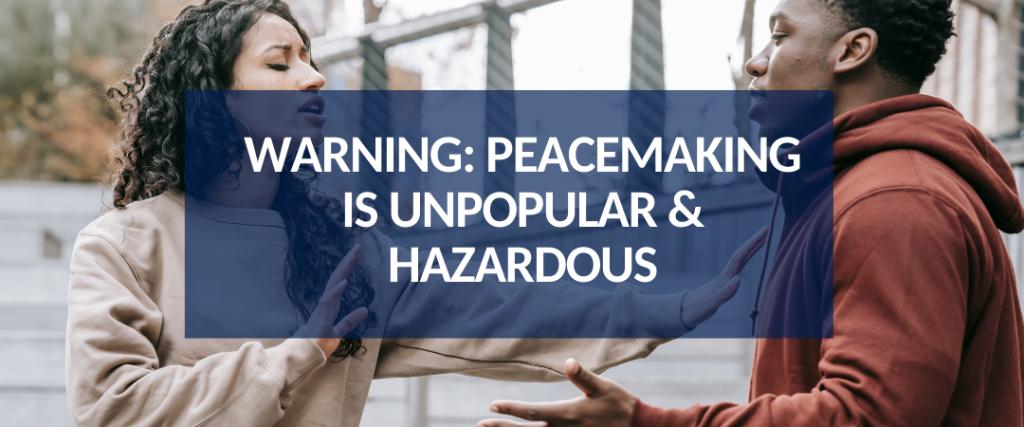 WARNING_ Peacemaking is Unpopular & Hazardous